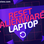 How to reset Alienware laptop? Full Guided Steps